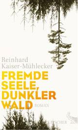 Reinhard Kaiser-Mühlecker. Fremde Seele, dunkler Wald. Fischer Verlag, Frankfurt 2016, Gebundene Ausgabe: 304 Seiten, EUR 20,00 ISBN-13: 978-3100024282