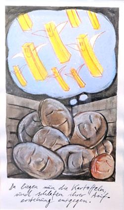 """Da liegen nun die Kartoffeln, und schlafen ihrer Auferstehung entgegen. aus """"Unsere Erde ist vielleicht ein Weibchen. 99 Sudelblätter von Robert Gernhardt zu 99 Sudelsprüchen von Georg Christoph Lichtenberg"""", 1999. © Robert Gernhardt"""