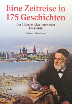 ,Der Mainzer Altertumsverein 1844-2019, 408 Seiten, 30 Euro. im Buchhandel erhältlich.